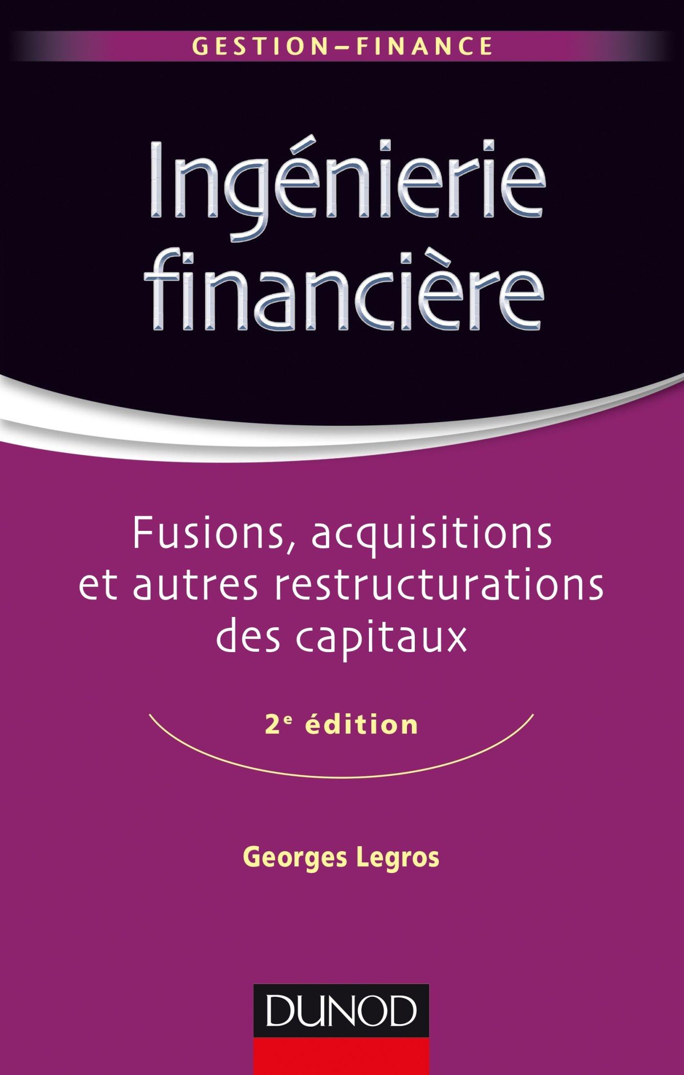 Ingénierie financière - 2e éd. - Fusions, acquisitions et autres restructurations des capitaux Broché – 17 août 2016 Georges Legros Dunod 2100749781 Entreprise