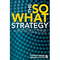 The So What Strategy: Introducing classic storylines that answer one of the most uncomfortable