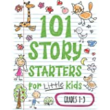 101 Story Starters for Little Kids: Illustrated Writing Prompts to Kick Your Imagination into High Gear