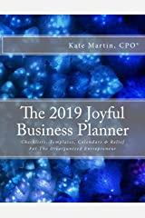 The 2019 Joyful Business Planner: Checklists, Templates, Calendars & Relief For The Disorganized Entrepreneur Paperback