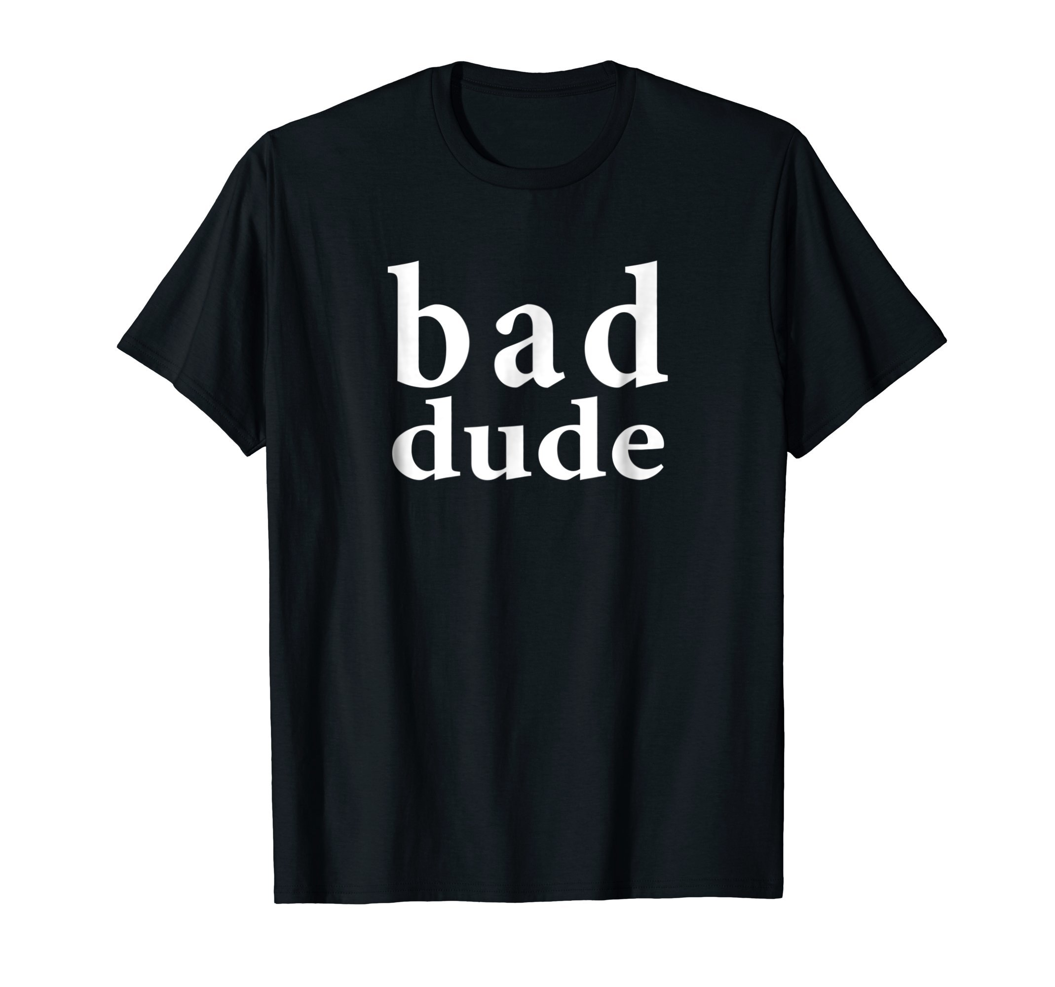 Bad Dude Funny T-Shirt for Travel Ban Protestors