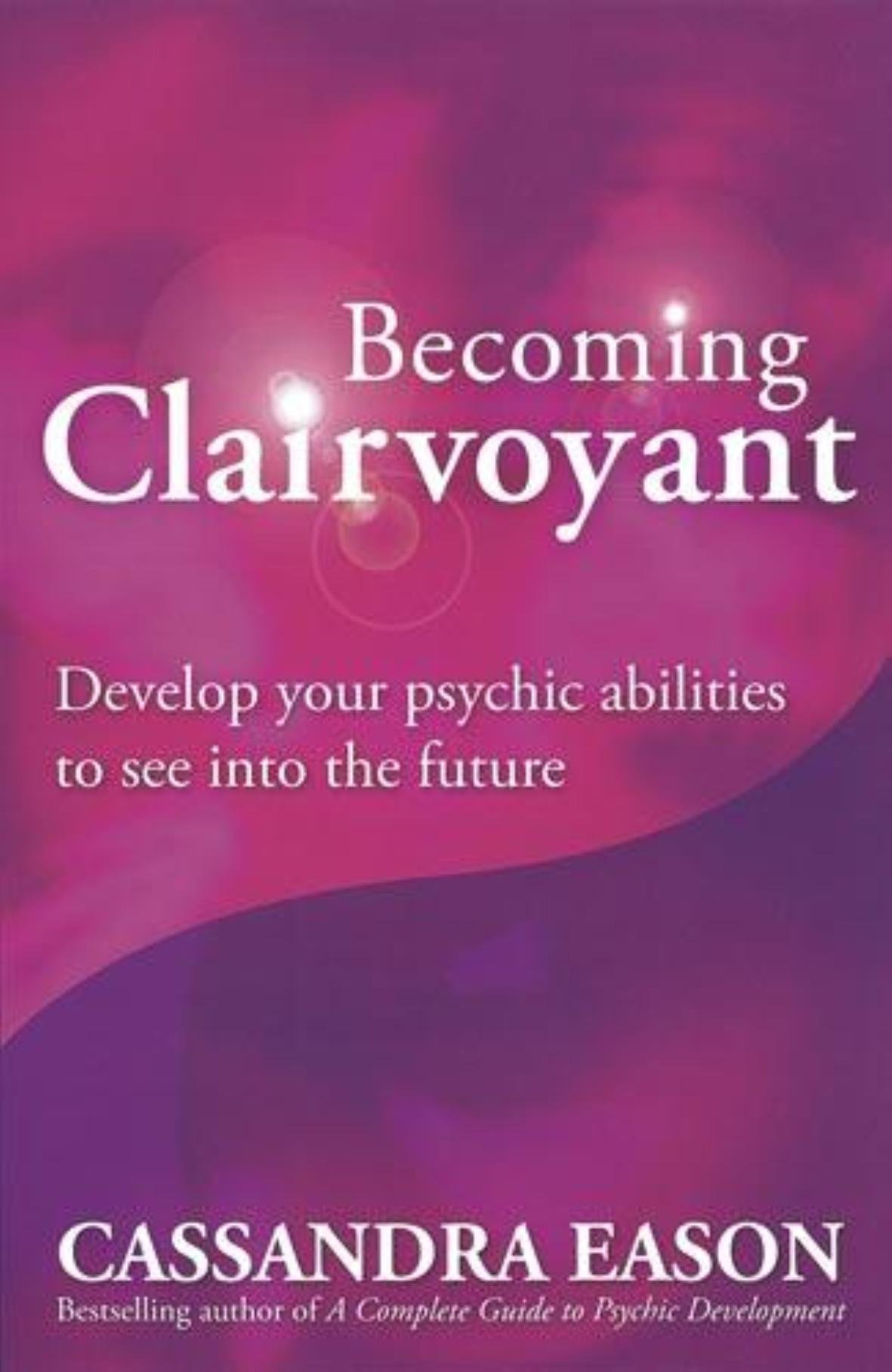 Read Online Becoming Clairvoyant: Develop Your Psychic Abilities to See into the Future ebook