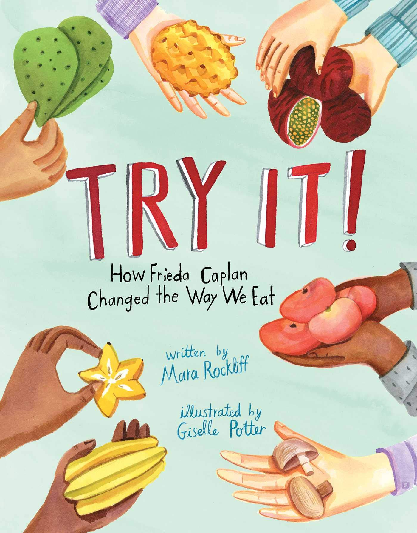Try It!: How Frieda Caplan Changed the Way We Eat: Rockliff, Mara, Potter,  Giselle: 9781534460072: Amazon.com: Books