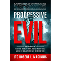Progressive Evil: How Radicals Are Redefining America's Rights, Institutions, and Ideals, Making Her Globally Irrelevant for the End Times (English Edition)