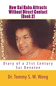 How Sai Baba Attracts Without Direct Contact (Book 2): Diary of a 21st Century Sai Devotee