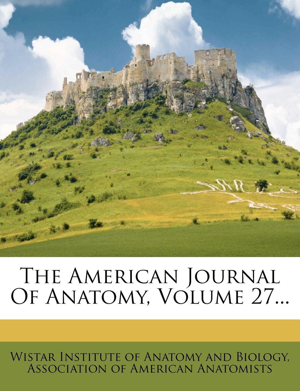 The American Journal Of Anatomy, Volume 27... PDF