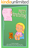 POTTY TRAINING: A step-by-step guide: how to potty train your child in a few days, simple methods to get your toddler diaper free