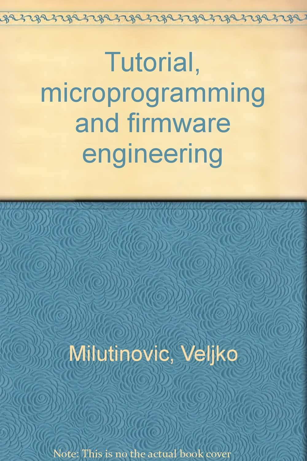 Tutorial, microprogramming and firmware engineering: veljko.
