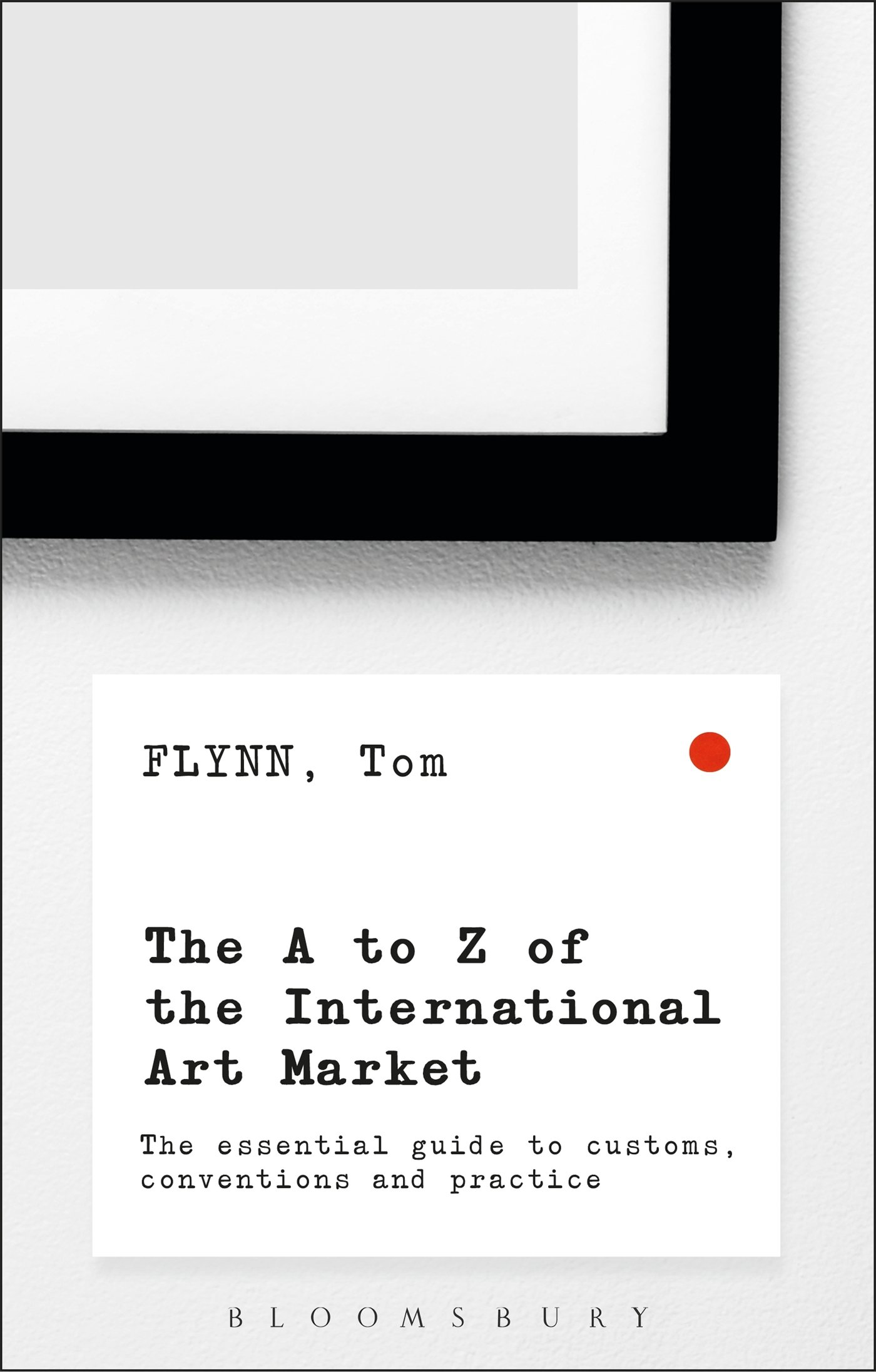 The A Z Of The International Art Market  The Essential Guide To Customs Conventions And Practice