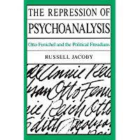 The Repression of Psychoanalysis: Otto Fenichel and the Freudians