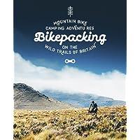 Bikepacking: Mountain Bike Camping Adventures on the Wild Trails of Britain (Mountain Bike Adventures)