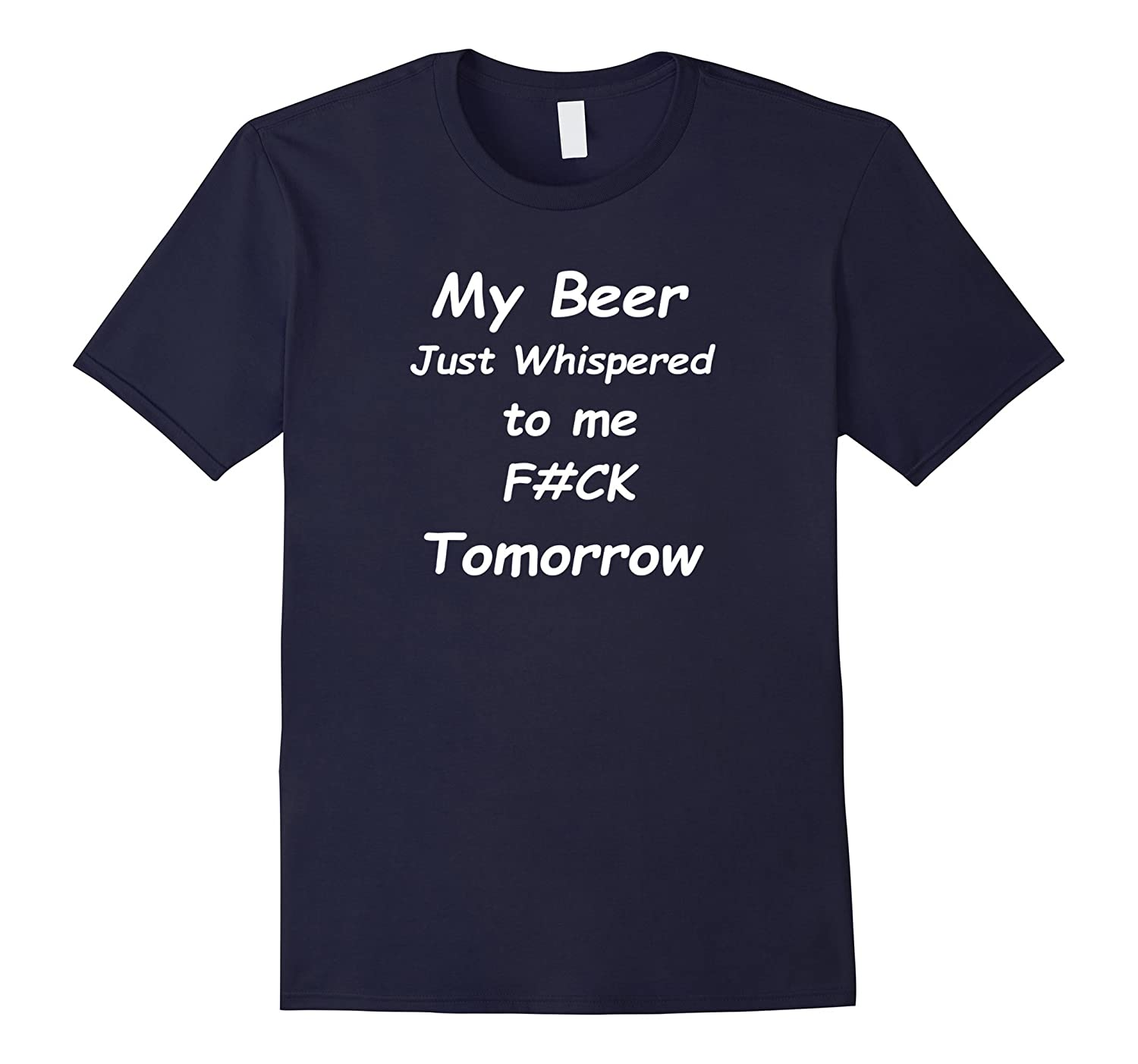 My Beer just Whispered to me F#CK Tomorrow T Shirt-CL