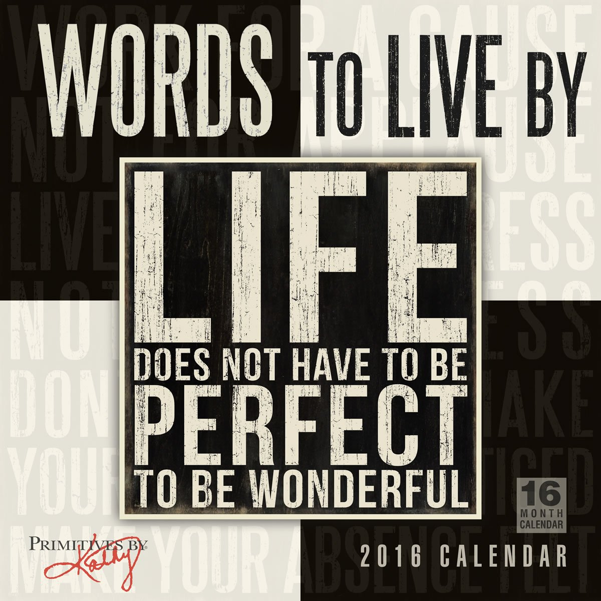 Words to Live By 2016 Wall Calendar: Kathy/Primitives by Kathy Phillips:  9781416297819: Amazon.com: Books