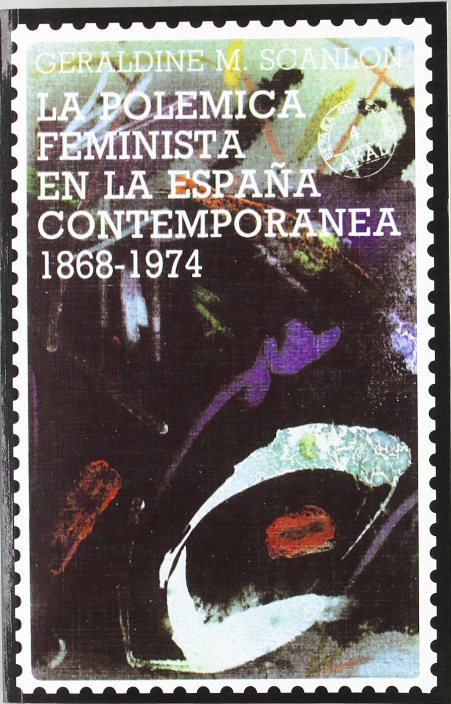 La polémica feminista en la España contemporánea, 1868-1974 España ...