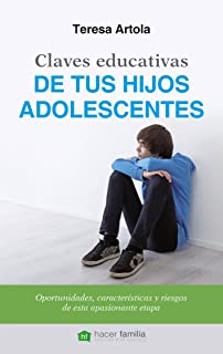 Claves educativas de tus hijos adolescentes. Oportunidades, características y riesgos…
