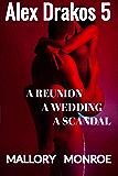 Alex Drakos 5: A Reunion, A Wedding, A Scandal (The Alex Drakos Romantic Suspense Series)