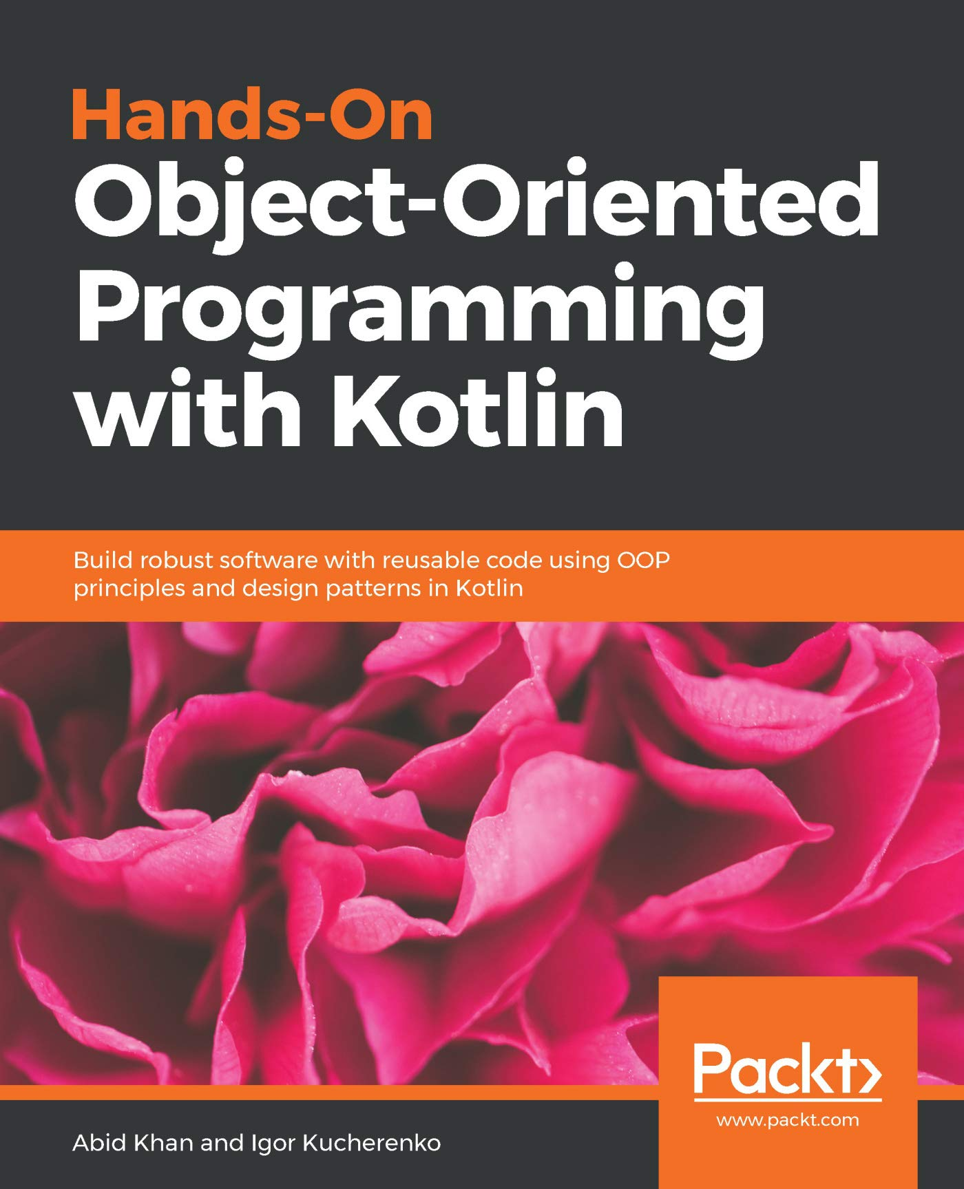 Amazon Com Hands On Object Oriented Programming With Kotlin Build Robust Software With Reusable Code Using Oop Principles And Design Patterns In Kotlin Ebook Khan Abid Kucherenko Igor Kindle Store
