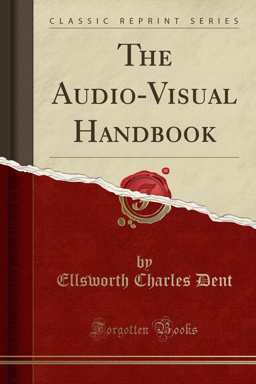 The Audio-Visual Handbook (Classic Reprint)