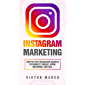 Instagram Marketing: Step-by Step Instagram Secrets to Connect, Engage, Grow, Influence, and Sell (English Edition)