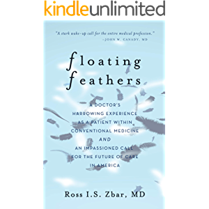 Floating Feathers: A Doctor's Harrowing Experience as a Patient Within Conventional Medicine — and an Impassioned Call…