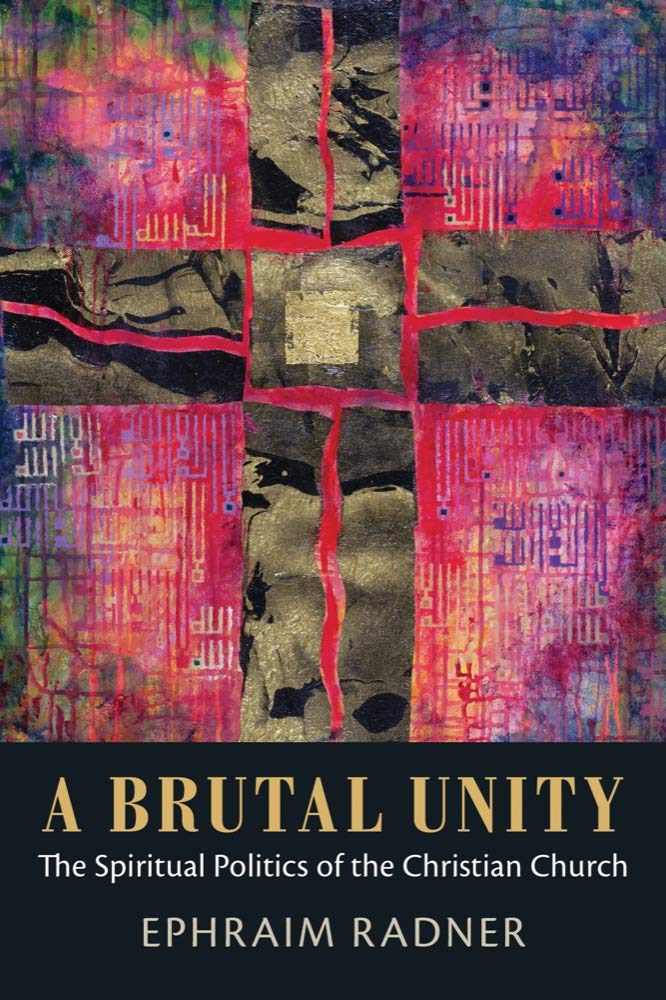 A Brutal Unity: The Spiritual Politics of the Christian