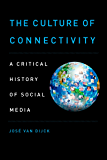 The Culture of Connectivity: A Critical History of Social Media (English Edition)