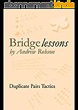 Bridge Lessons: Duplicate Pairs Tactics (English Edition)