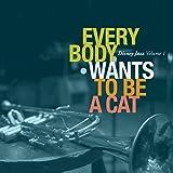 Disney Jazz Volume I: Everybody Wants To Be A Cat