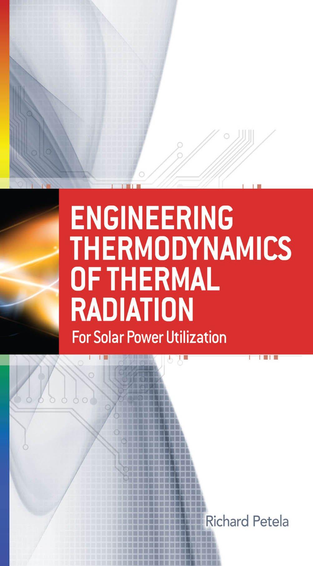 Engineering Thermodynamics Of Thermal Radiation For Solar Power Utilization Petela Richard Ebook Amazon Com
