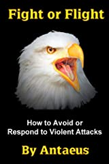 Fight or Flight: How To Avoid or Respond to Violent Attacks (The Prepared Citizen Series Book 3) Kindle Edition