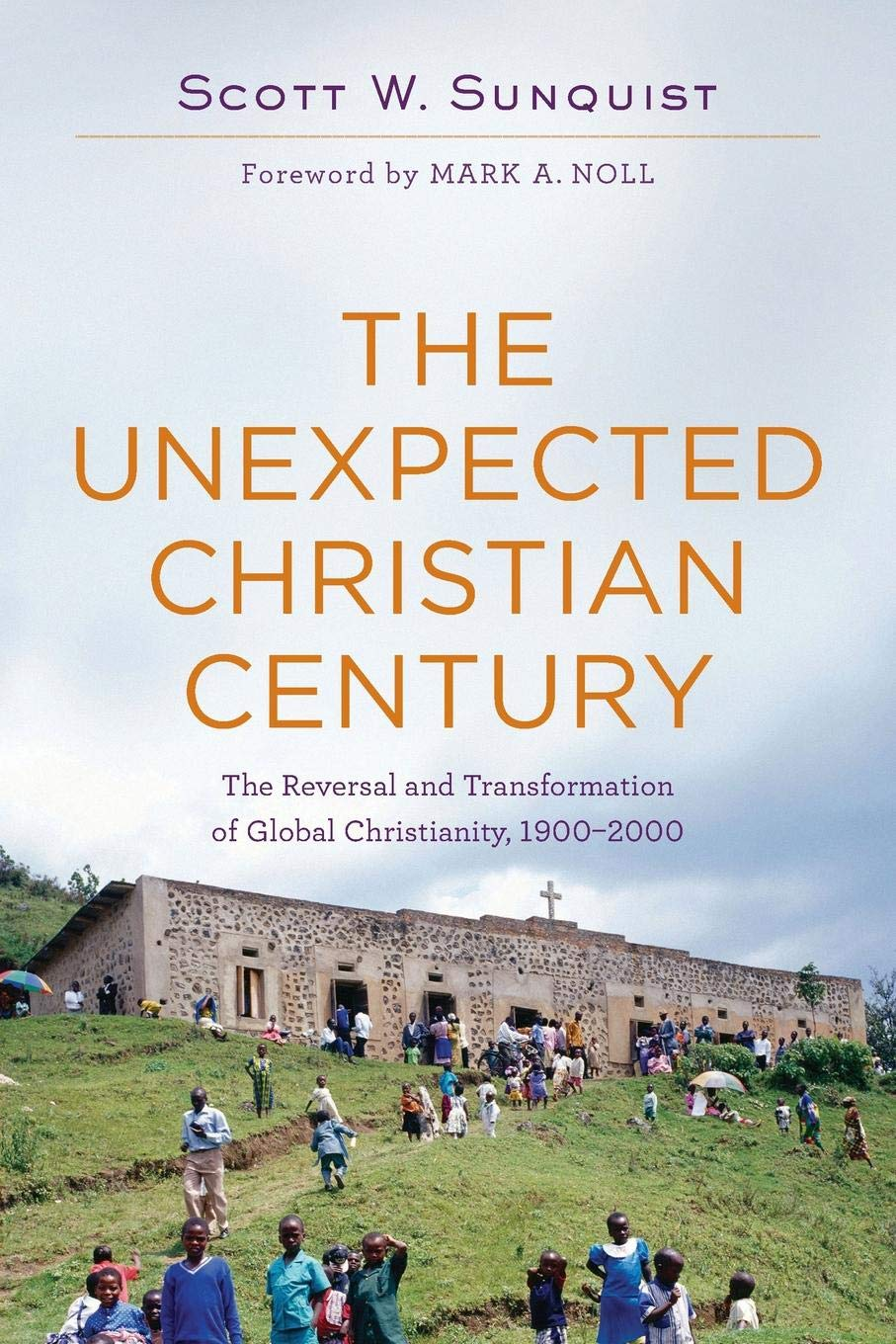The Unexpected Christian Century: The Reversal and Transformation of Global Christianity, 1900-2000 PDF