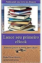 Lance seu primeiro eBook!!: Publicando seu livro na Amazon - Roteiro passo a passo para fazer seu eBook (Portuguese Edition) Kindle Edition