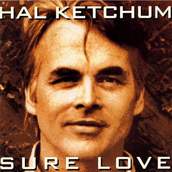 sure love by hal ketchum on amazon music amazon com love by hal ketchum on amazon music