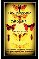 The Epigenetic Caterpillar: An Alternative to the Darwinian view of the Peppered Moth Phenomenon Paperback