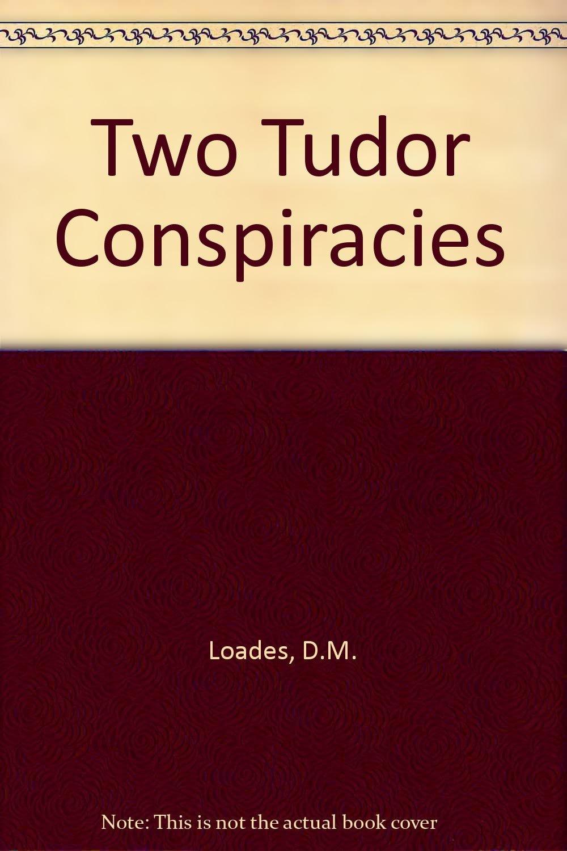 Two Tudor Conspiracies: Amazon co uk: D  M  Loades