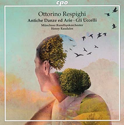 Respighi, O: Antiche Danze Ed Arie Per Liuto (Ancient Airs And Dances), Suites Nos. 1-3 / Gli Uccelli (Munich Radio Orchestra, Raudales)