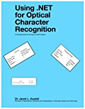 Using .NET for Optical Character Recognition: A Complete Guide for Writing a C# OCR Program (English Edition)