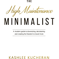 The High Maintenance Minimalist: A modern guide to downsizing, decluttering and creating the freedom to travel more