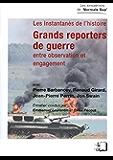 Grands reporters de guerre - Entre observation et engagement
