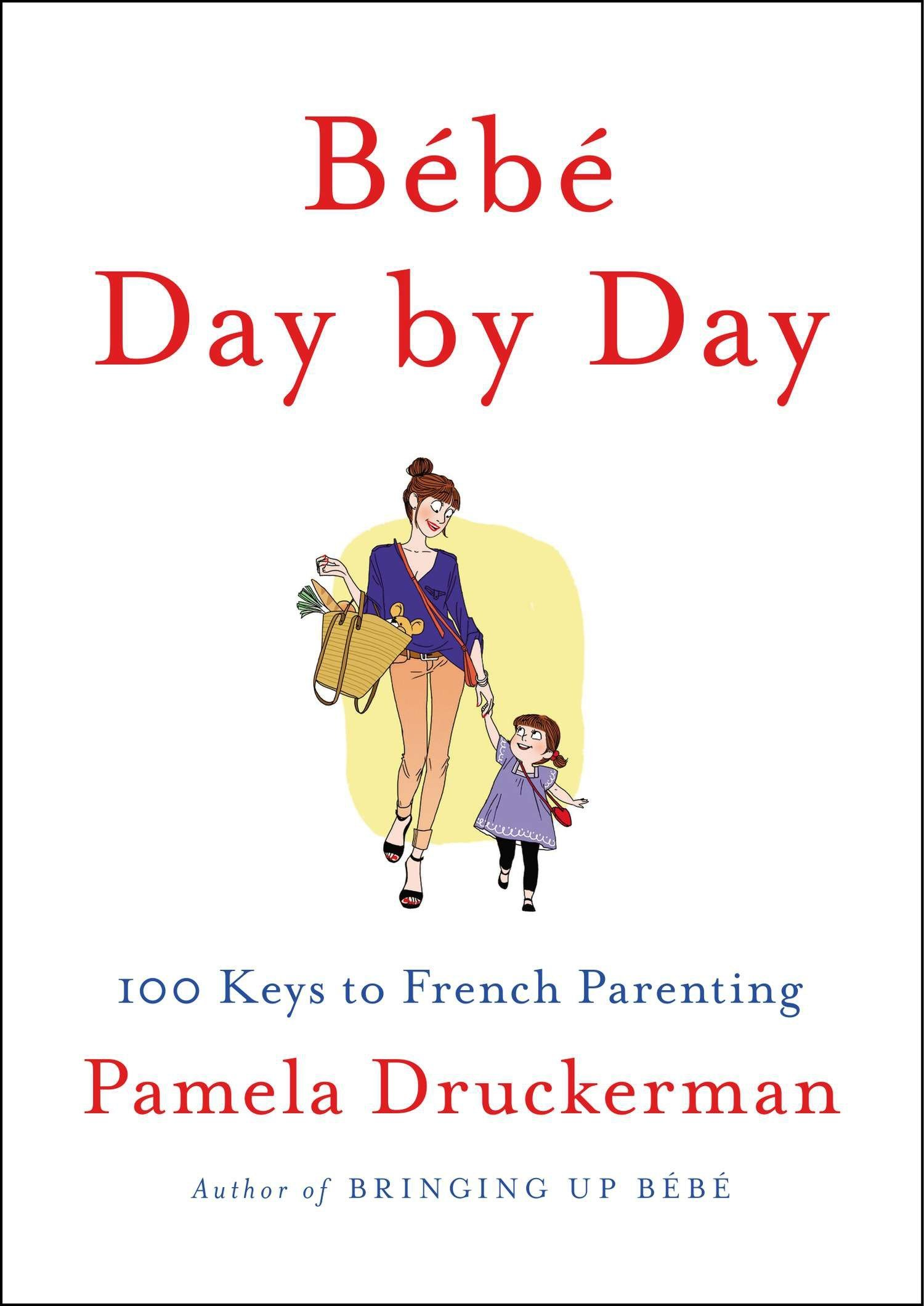 Bébé Day By Day  100 Keys To French Parenting
