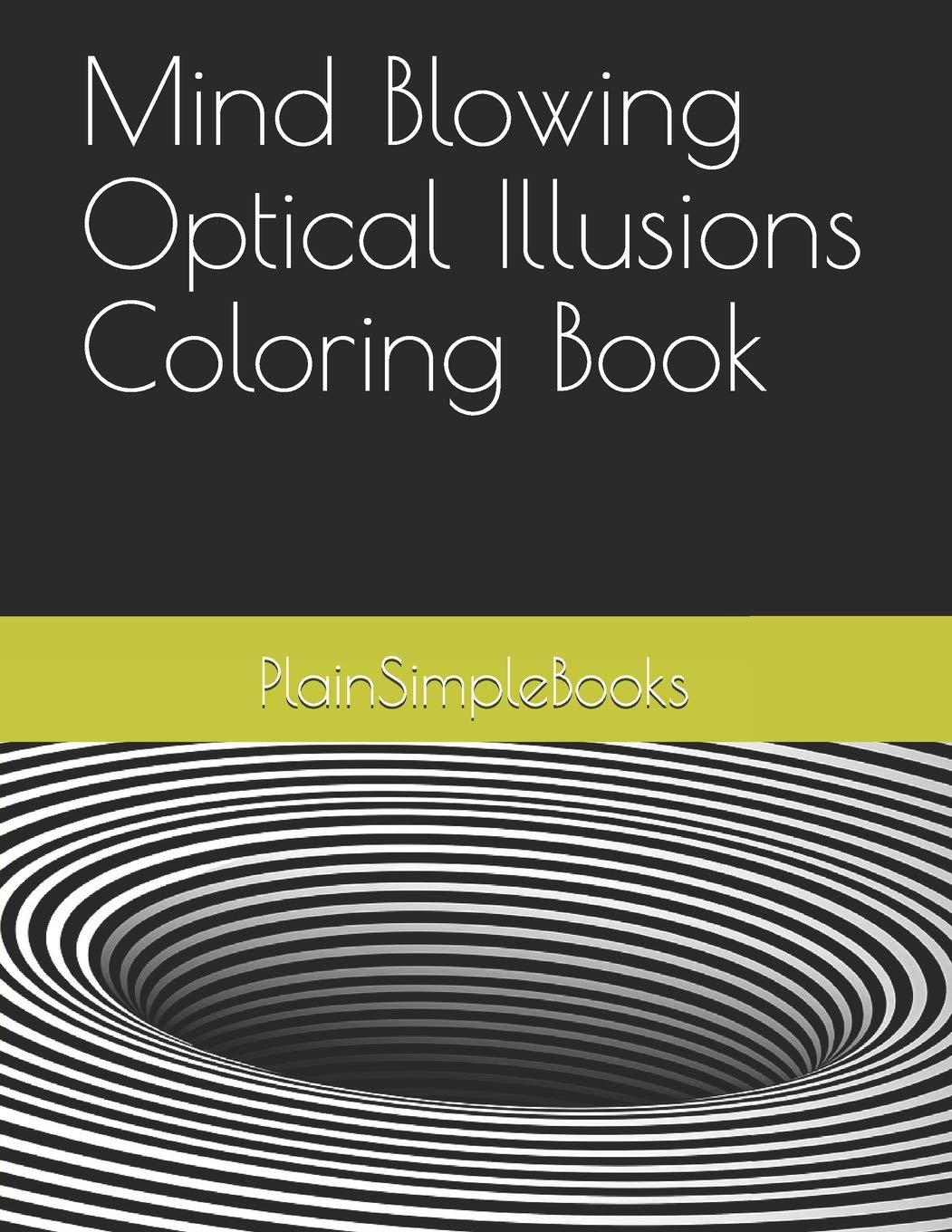 Amazon Com Mind Blowing Optical Illusions Coloring Book 9781650090740 Plainsimplebooks Books