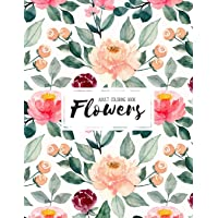 Flowers Coloring Book: An Adult Coloring Book with Beautiful Realistic Flowers, Bouquets, Floral Designs, Sunflowers…