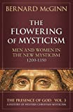 The Flowering of Mysticism: Men and Women in the New Mysticism: 1200-1350 (The Presence of God)