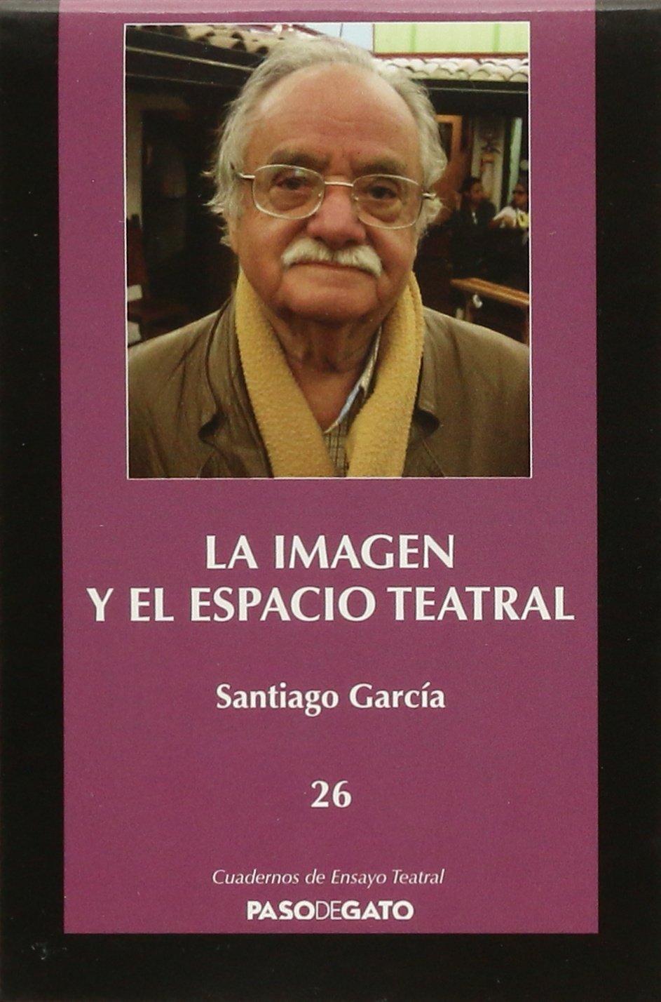 Imagén y el espacio teatral, La: Santiago García: 9786078092581: Amazon.com: Books