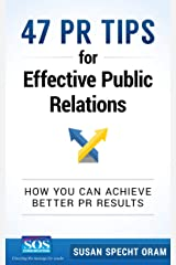 47 PR Tips for Effective Public Relations: How you can achieve better PR results Kindle Edition