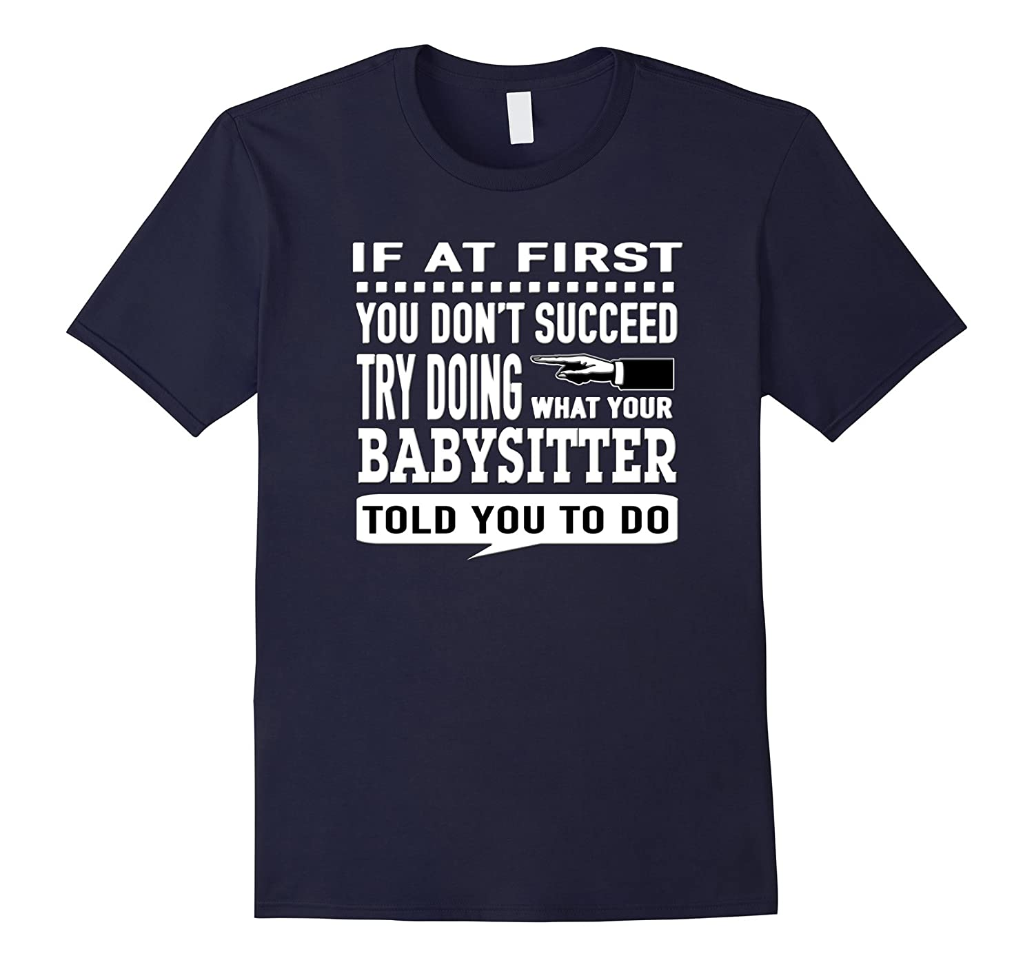 If at First You Dont Succeed Babysitter Nanny T-Shirt-TD