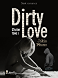 Dirty Love: Tome 1 : Chuter