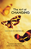 The Art of Changing: Your Path to a Better Life (English Edition)