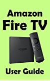 Amazon Fire TV Beginners Guide: A manual for your new media player