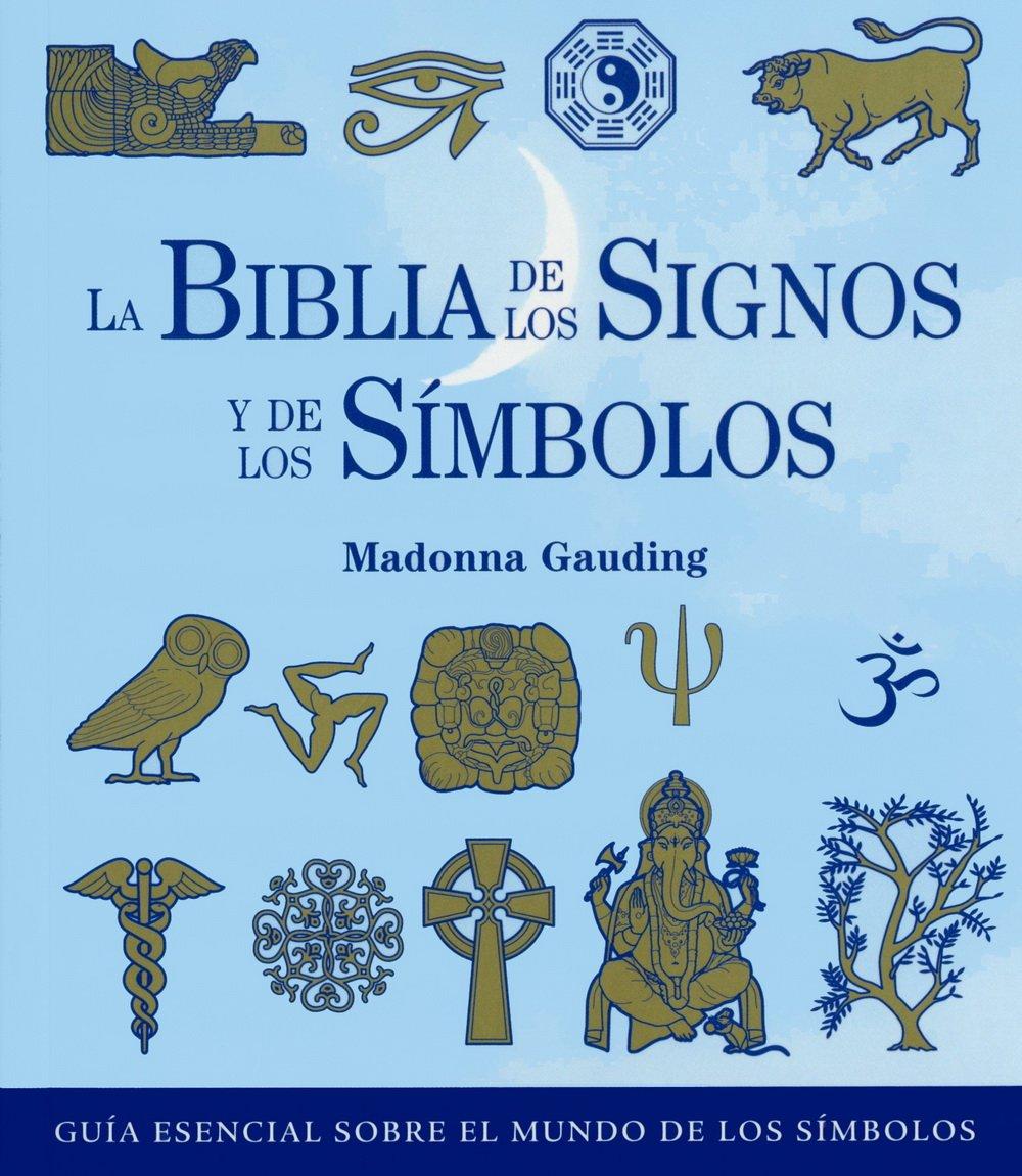 La biblia de los signos y de los símbolos: Guía esencial sobre el mundo de los símbolos Cuerpo - Mente: Amazon.es: Gauding, Madonna, González Villegas, Blanca: Libros